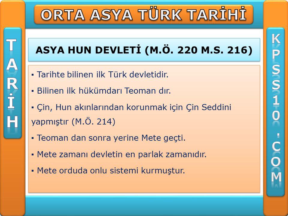 ASYA HUN DEVLETİ (M.Ö.220 M.S. 216) ▪ Tarihte bilinen ilk Türk devletidir.