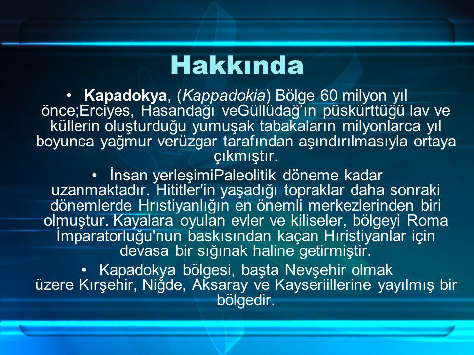 Hakkında Kapadokya, (Kappadokia) Bölge 60 milyon yıl önce;Erciyes, Hasandağı veGüllüdağ'ın püskürttüğü lav ve küllerin oluşturduğu yumuşak tabakaların