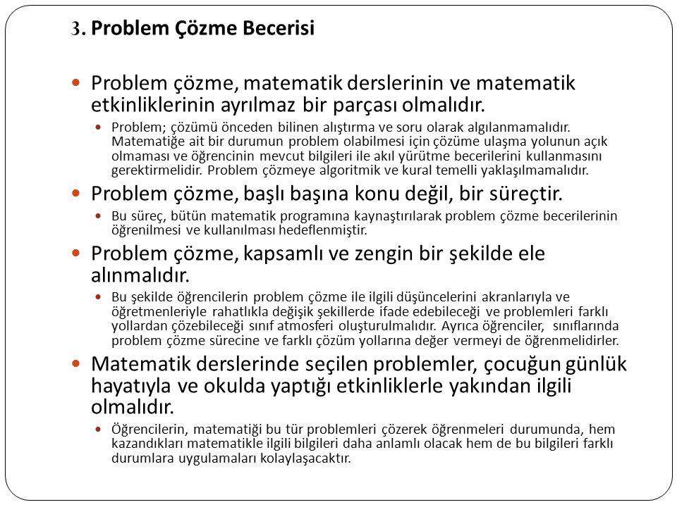 3. Problem Çözme Becerisi Problem çözme, matematik derslerinin ve matematik etkinliklerinin ayrılmaz bir parçası olmalıdır. Problem; çözümü önceden bi