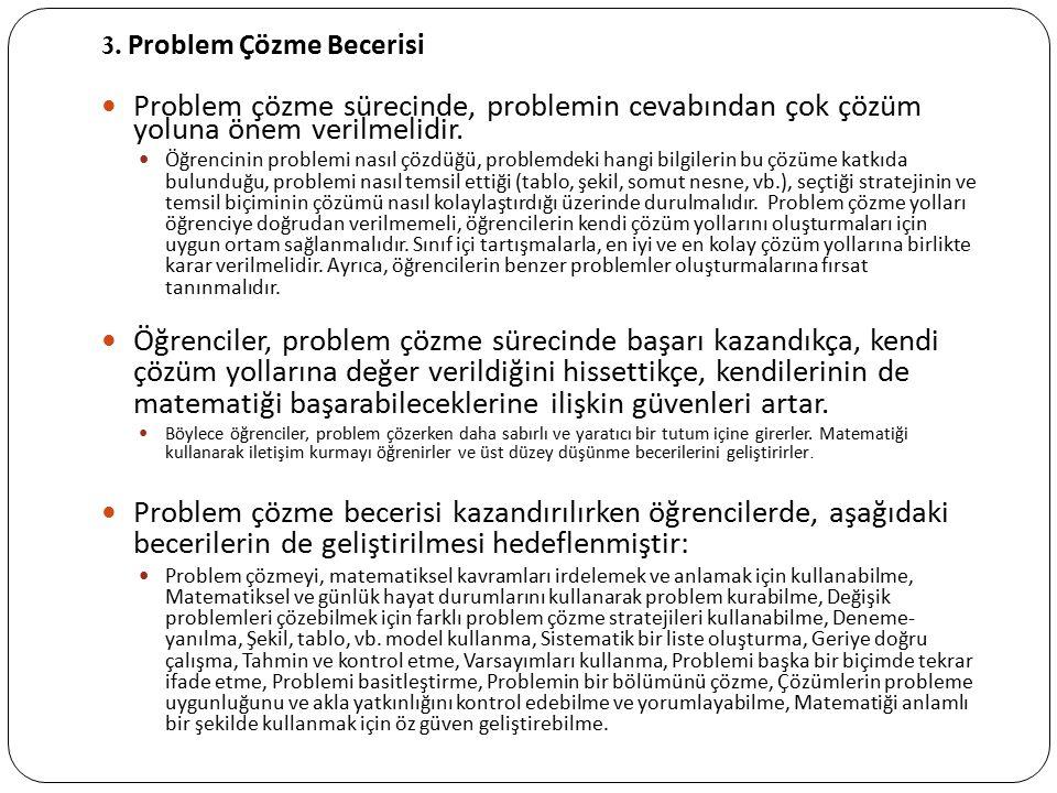 3. Problem Çözme Becerisi Problem çözme sürecinde, problemin cevabından çok çözüm yoluna önem verilmelidir. Öğrencinin problemi nasıl çözdüğü, problem