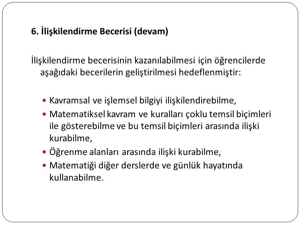 6. İlişkilendirme Becerisi (devam) İlişkilendirme becerisinin kazanılabilmesi için öğrencilerde aşağıdaki becerilerin geliştirilmesi hedeflenmiştir: K