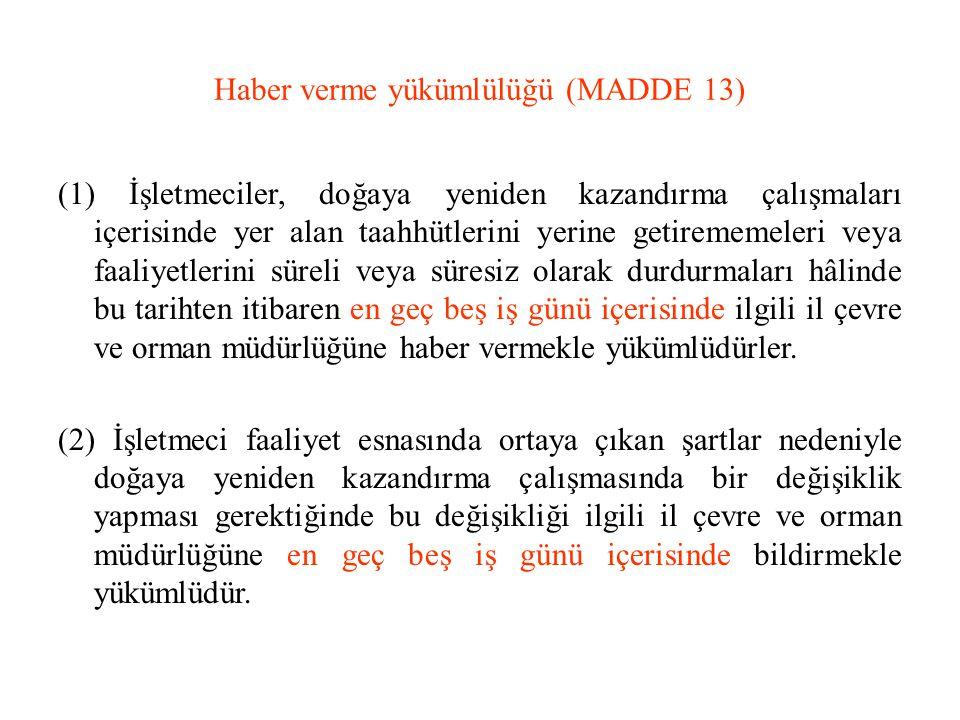 Haber verme yükümlülüğü (MADDE 13) (1) İşletmeciler, doğaya yeniden kazandırma çalışmaları içerisinde yer alan taahhütlerini yerine getirememeleri vey