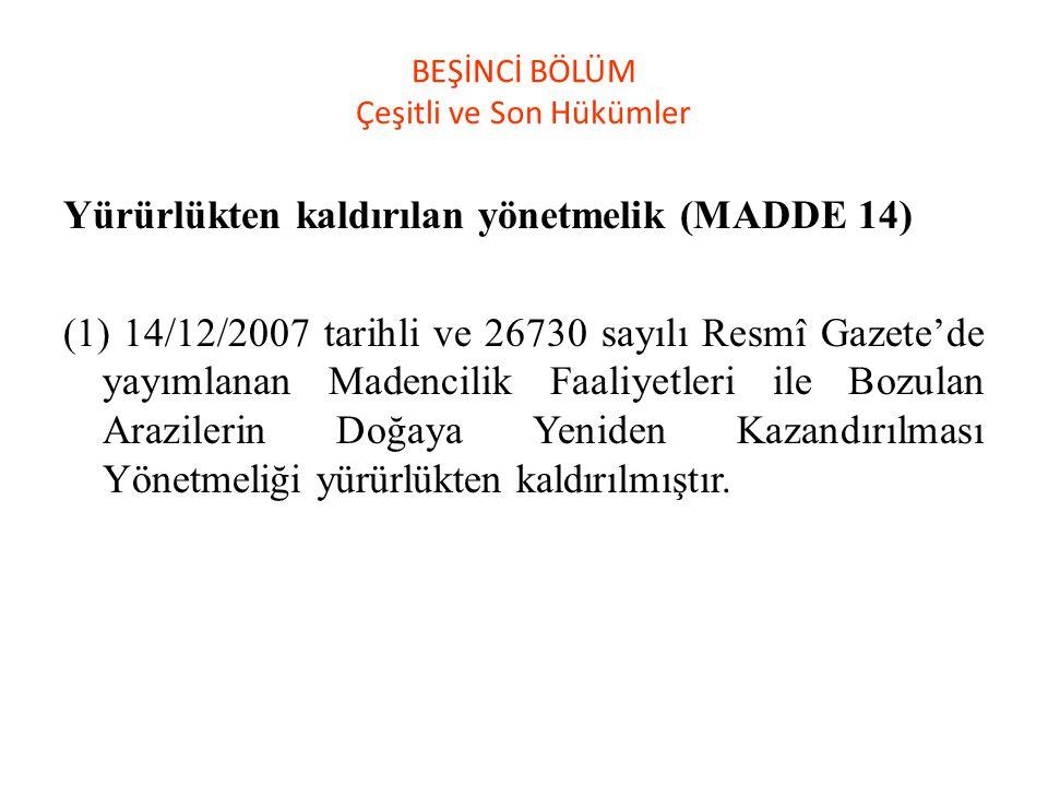 BEŞİNCİ BÖLÜM Çeşitli ve Son Hükümler Yürürlükten kaldırılan yönetmelik (MADDE 14) (1) 14/12/2007 tarihli ve 26730 sayılı Resmî Gazete'de yayımlanan M