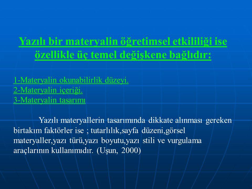 Yazılı bir materyalin öğretimsel etkililiği ise özellikle üç temel değişkene bağlıdır: 1-Materyalin okunabilirlik düzeyi. 2-Materyalin içeriği. 3-Mate
