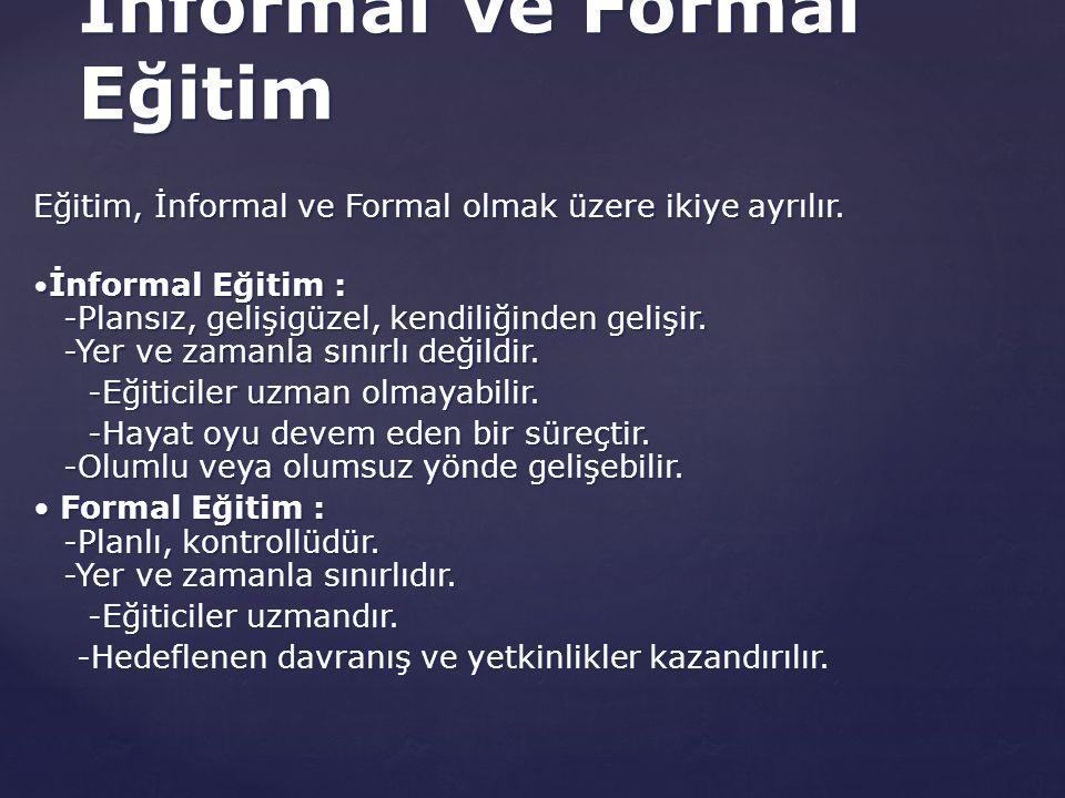 Eğitim, İnformal ve Formal olmak üzere ikiye ayrılır.
