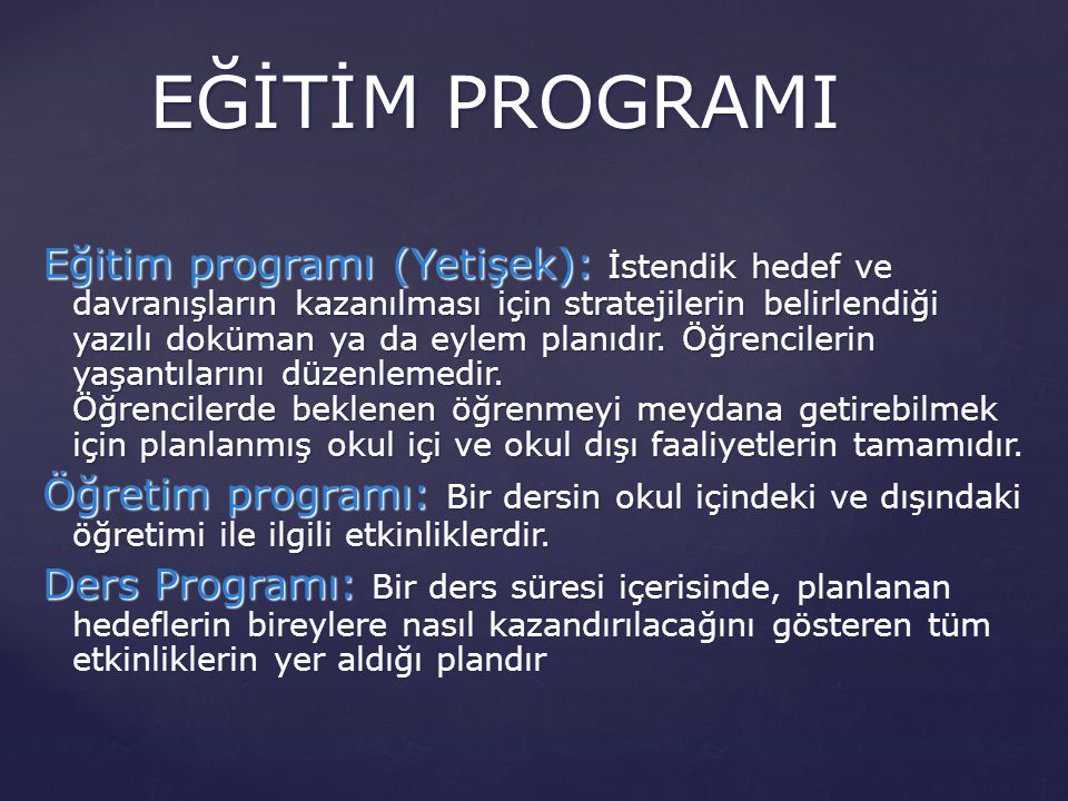 Eğitim programı (Yetişek): İstendik hedef ve davranışların kazanılması için stratejilerin belirlendiği yazılı doküman ya da eylem planıdır. Öğrenciler