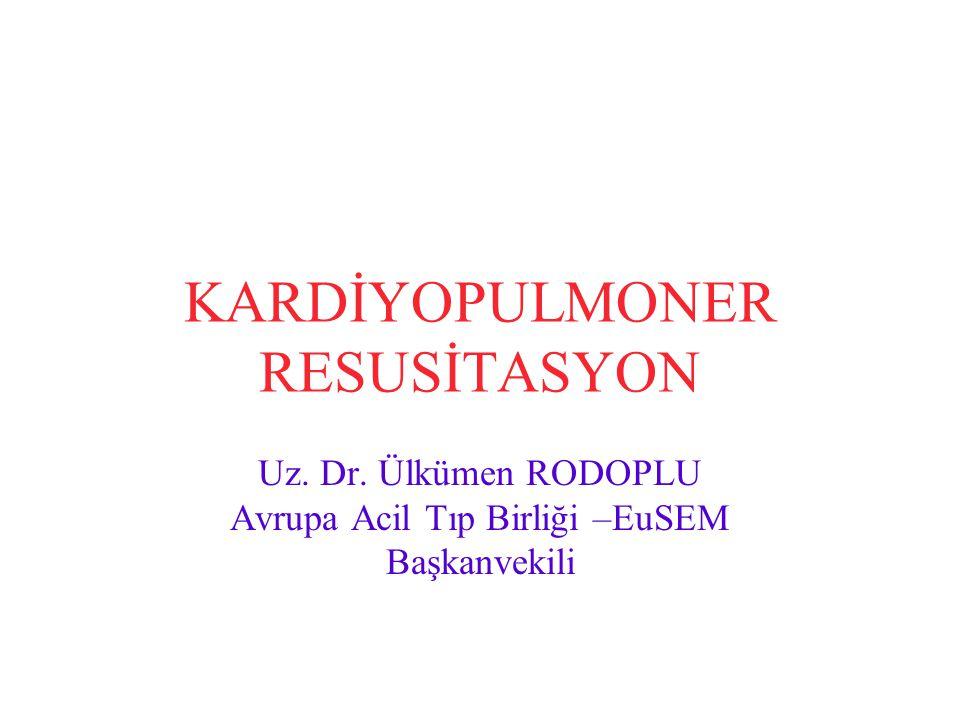 KARDİYOPULMONER RESUSİTASYON Uz. Dr. Ülkümen RODOPLU Avrupa Acil Tıp Birliği –EuSEM Başkanvekili