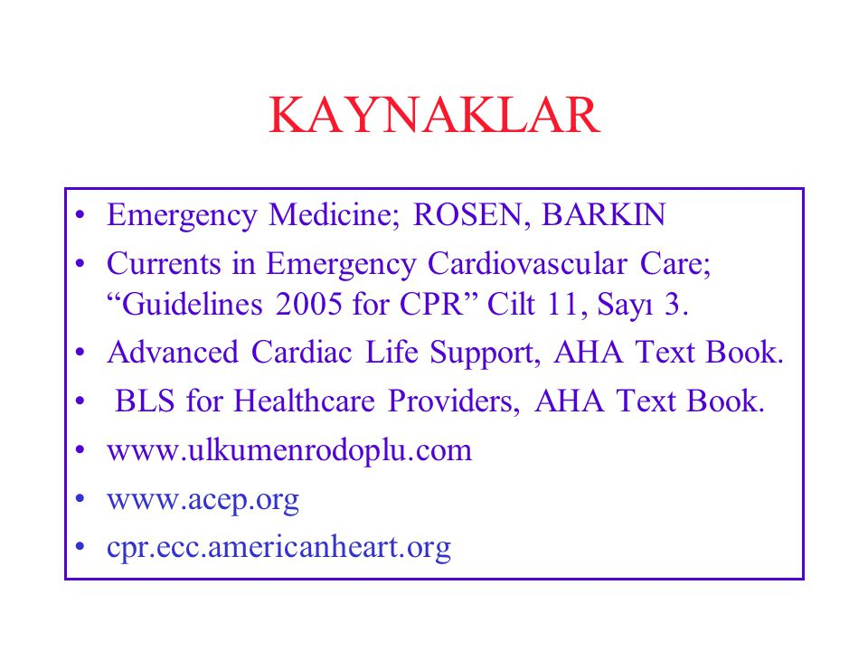 "KAYNAKLAR Emergency Medicine; ROSEN, BARKIN Currents in Emergency Cardiovascular Care; ""Guidelines 2005 for CPR"" Cilt 11, Sayı 3. Advanced Cardiac Lif"