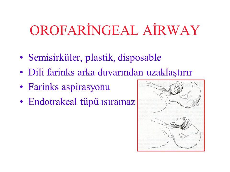 OROFARİNGEAL AİRWAY Semisirküler, plastik, disposable Dili farinks arka duvarından uzaklaştırır Farinks aspirasyonu Endotrakeal tüpü ısıramaz
