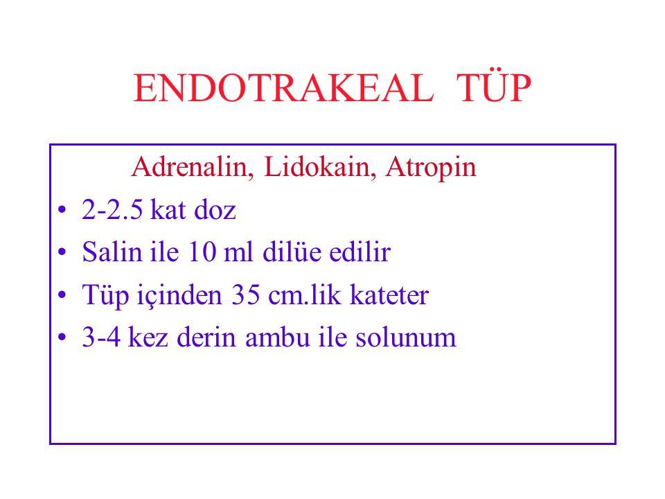 ENDOTRAKEAL TÜP Adrenalin, Lidokain, Atropin 2-2.5 kat doz Salin ile 10 ml dilüe edilir Tüp içinden 35 cm.lik kateter 3-4 kez derin ambu ile solunum