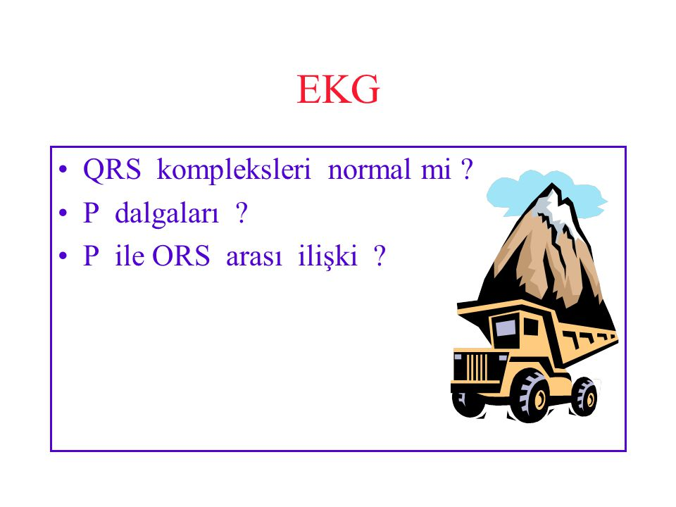 EKG QRS kompleksleri normal mi ? P dalgaları ? P ile ORS arası ilişki ?
