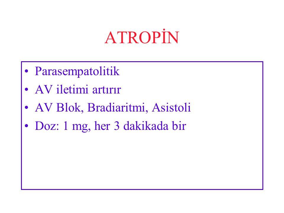 ATROPİN Parasempatolitik AV iletimi artırır AV Blok, Bradiaritmi, Asistoli Doz: 1 mg, her 3 dakikada bir