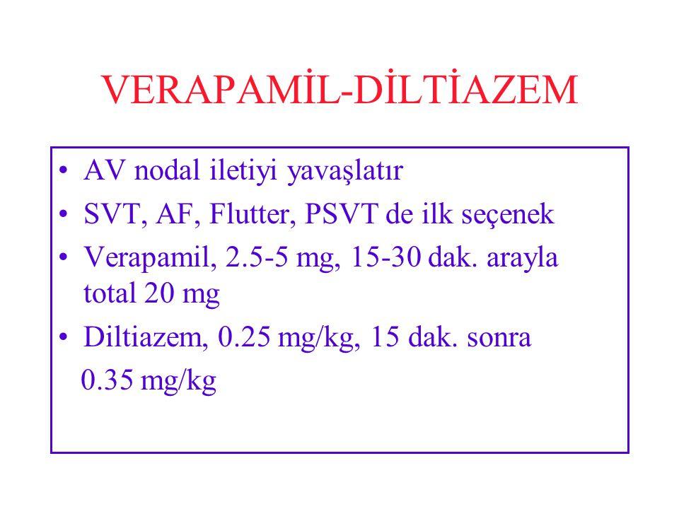 VERAPAMİL-DİLTİAZEM AV nodal iletiyi yavaşlatır SVT, AF, Flutter, PSVT de ilk seçenek Verapamil, 2.5-5 mg, 15-30 dak. arayla total 20 mg Diltiazem, 0.