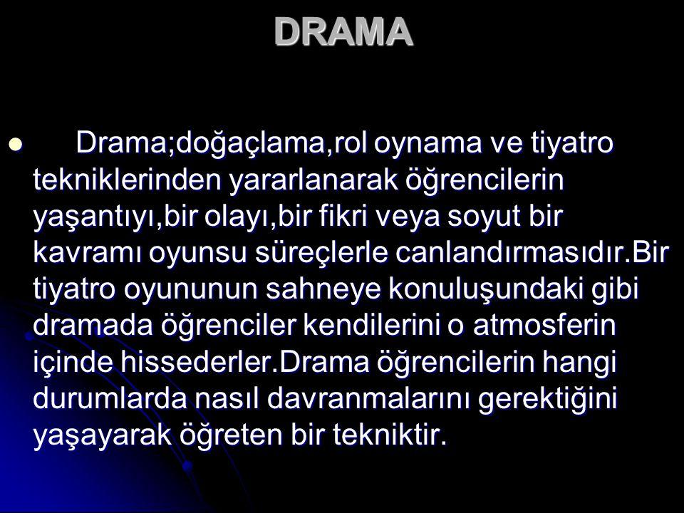 DRAMA Drama;doğaçlama,rol oynama ve tiyatro tekniklerinden yararlanarak öğrencilerin yaşantıyı,bir olayı,bir fikri veya soyut bir kavramı oyunsu süreç