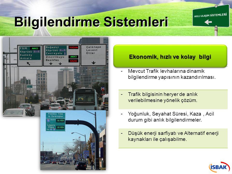 Bilgilendirme Sistemleri -Gelişmiş Trafik Tahmin Algoritmalarının modellenmesi ve kullanımı -Trafik tahminine göre alternatif rota sunabilmek -Tüm platformlar üzerinden anlık ve geleceğin trafik bilgisinin verilmesi.