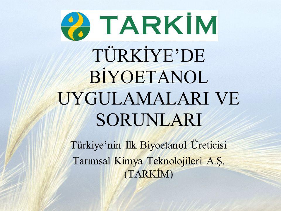 TÜRKİYE'DE BİYOETANOL UYGULAMALARI VE SORUNLARI Türkiye'nin İlk Biyoetanol Üreticisi Tarımsal Kimya Teknolojileri A.Ş.