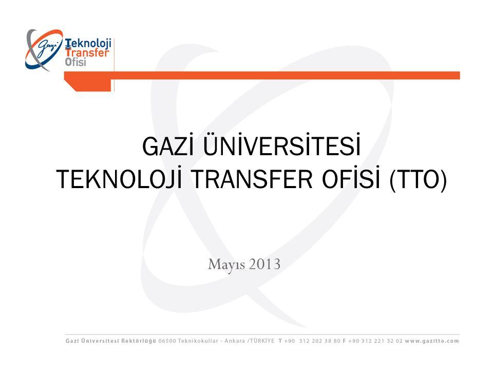 Mayıs 2013 GAZİ ÜNİVERSİTESİ TEKNOLOJİ TRANSFER OFİSİ (TTO)