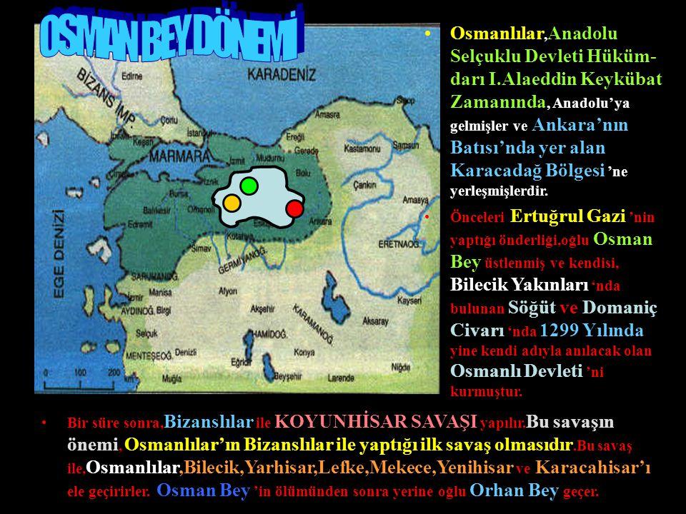 Osmanlılar, Anadolu Selçuklu Devleti Hüküm- darı I.Alaeddin Keykübat Zamanında, Anadolu' ya gelmişler ve Ankara'nın Batısı'nda yer alan Karacadağ Bölgesi 'ne yerleşmişlerdir.