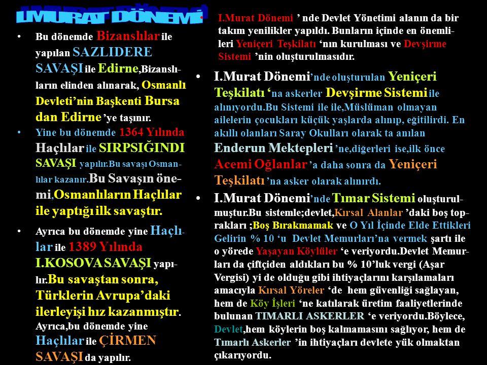Bu dönemde, Yaya ve Müsellemler adlı Osmanlı Devleti'nin ilk düzenli orduları kurulur.Bu düzenli ordular sayesinde BURSA alınır ve burası Devletin İlk