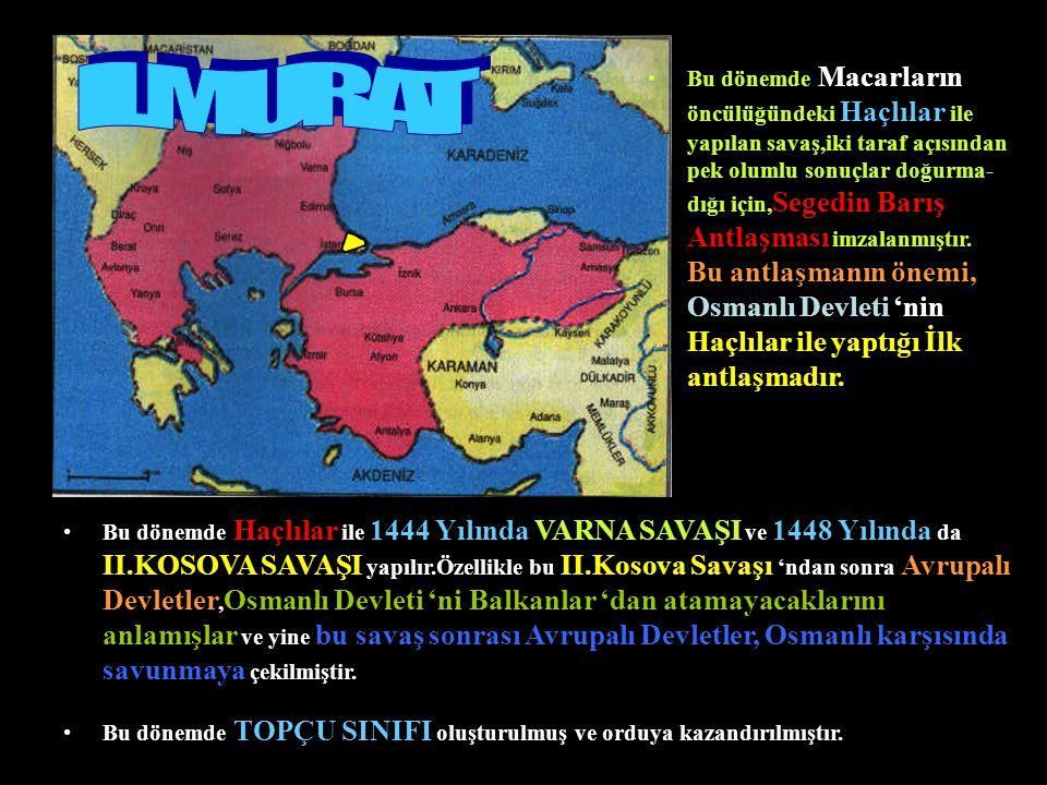 Bu dönemde Macarların öncülüğündeki Haçlılar ile yapılan savaş,iki taraf açısından pek olumlu sonuçlar doğurma- dığı için, Segedin Barış Antlaşması imzalanmıştır.