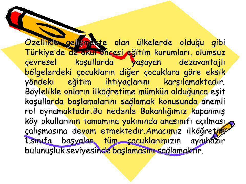Özellikle gelişmekte olan ülkelerde olduğu gibi Türkiye'de de okul öncesi eğitim kurumları, olumsuz çevresel koşullarda yaşayan dezavantajlı bölgelerd