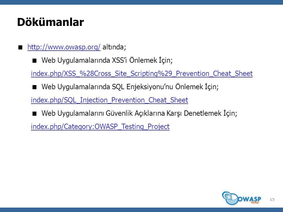15 Dökümanlar  http://www.owasp.org/ altında;  Web Uygulamalarında XSS'i Önlemek İçin; index.php/XSS_%28Cross_Site_Scripting%29_Prevention_Cheat_Sheet  Web Uygulamalarında SQL Enjeksiyonu'nu Önlemek İçin; index.php/SQL_Injection_Prevention_Cheat_Sheet  Web Uygulamalarını Güvenlik Açıklarına Karşı Denetlemek İçin; index.php/Category:OWASP_Testing_Project