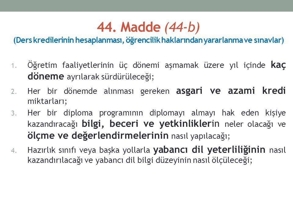 44. Madde (44-b) (Ders kredilerinin hesaplanması, öğrencilik haklarından yararlanma ve sınavlar) 1.