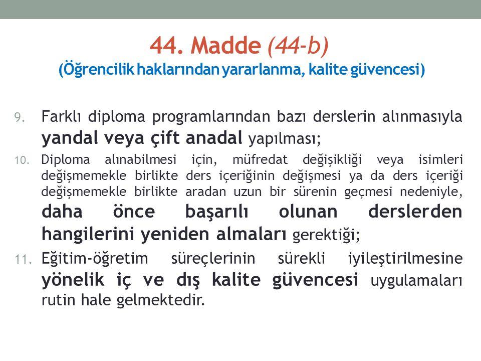 44. Madde (44-b) (Öğrencilik haklarından yararlanma, kalite güvencesi) 9.