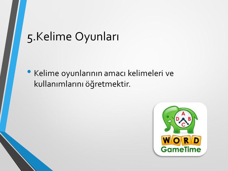 5.Kelime Oyunları Kelime oyunlarının amacı kelimeleri ve kullanımlarını öğretmektir.