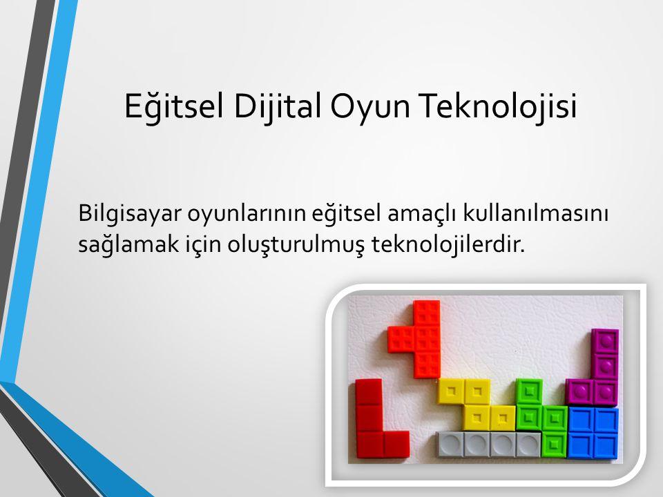 Eğitsel Dijital Oyun Teknolojisi Bilgisayar oyunlarının eğitsel amaçlı kullanılmasını sağlamak için oluşturulmuş teknolojilerdir.