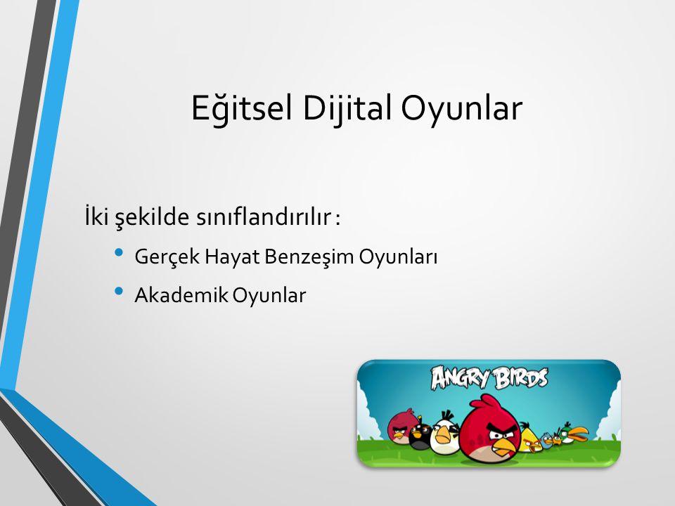 Eğitsel Dijital Oyunlar İki şekilde sınıflandırılır : Gerçek Hayat Benzeşim Oyunları Akademik Oyunlar