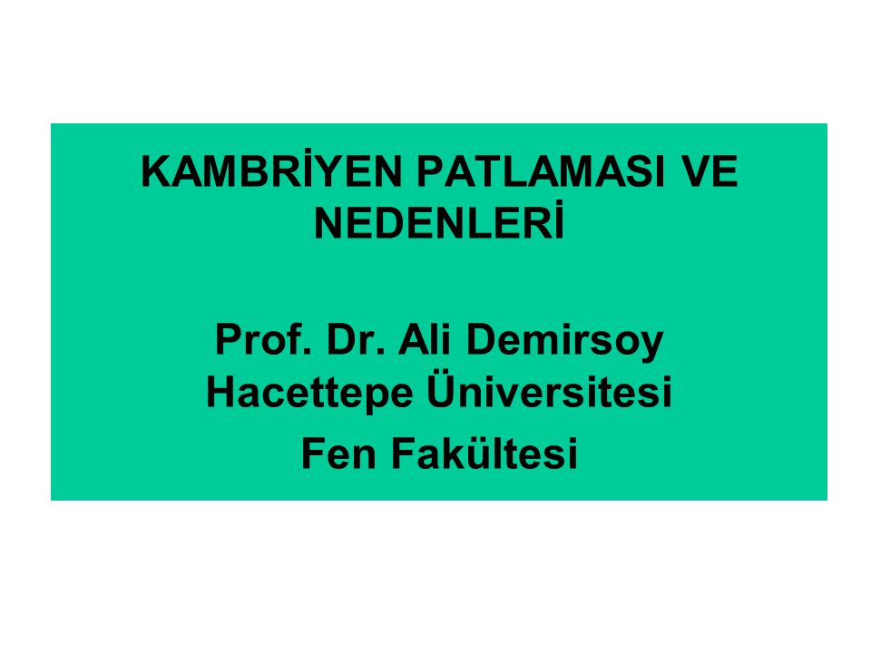 KAMBRİYEN PATLAMASI VE NEDENLERİ Prof. Dr. Ali Demirsoy Hacettepe Üniversitesi Fen Fakültesi