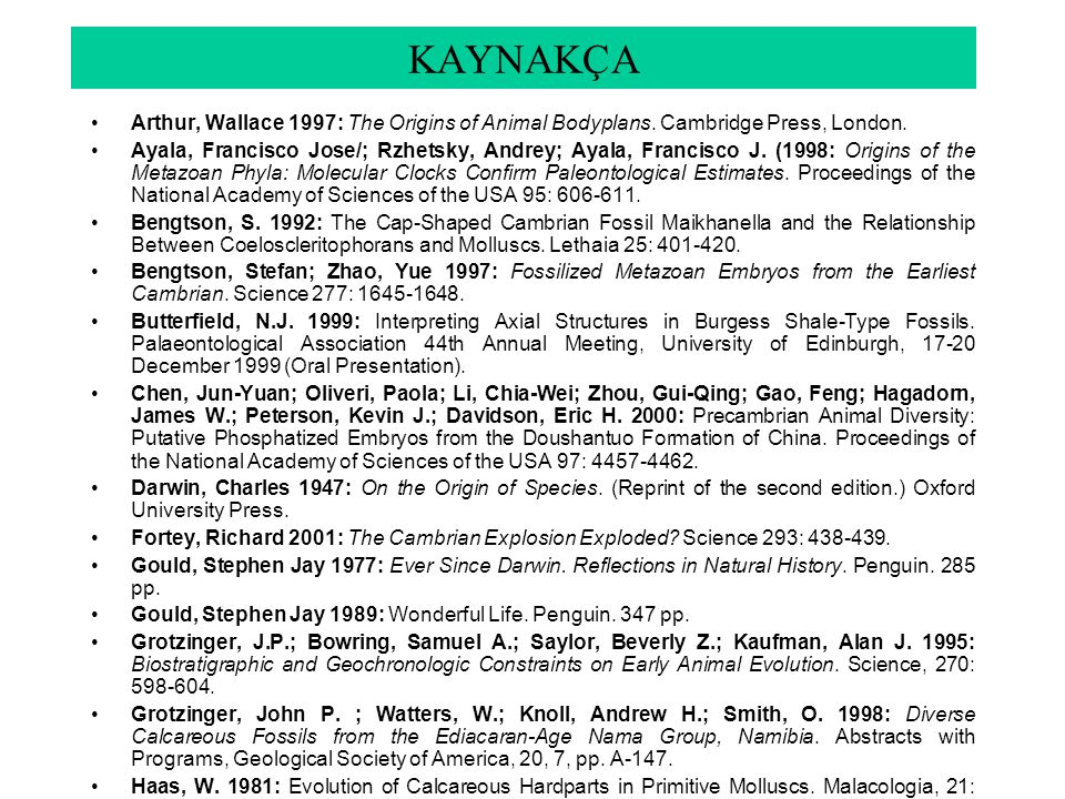 KAYNAKÇA Arthur, Wallace 1997: The Origins of Animal Bodyplans. Cambridge Press, London. Ayala, Francisco Jose/; Rzhetsky, Andrey; Ayala, Francisco J.