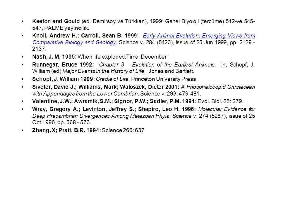 Keeton and Gould (ed. Demirsoy ve Türkkan), 1999: Genel Biyoloji (tercüme) 512-ve 545- 547, PALME yayıncılık. Knoll, Andrew H.; Carroll, Sean B. 1999: