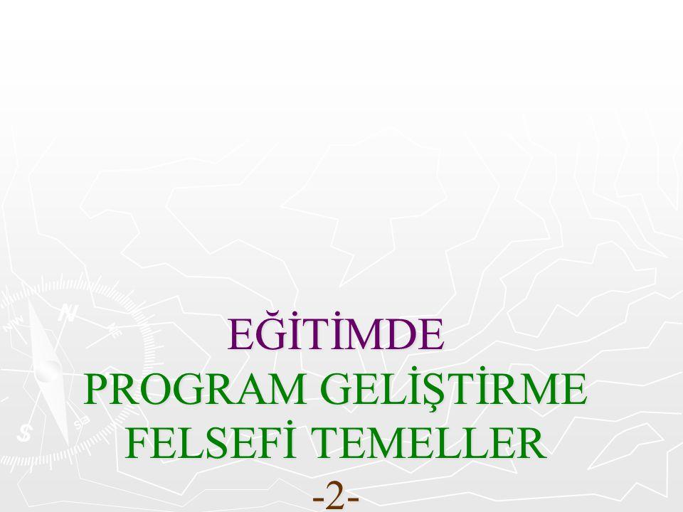 EĞİTİMDE PROGRAM GELİŞTİRME FELSEFİ TEMELLER -2-