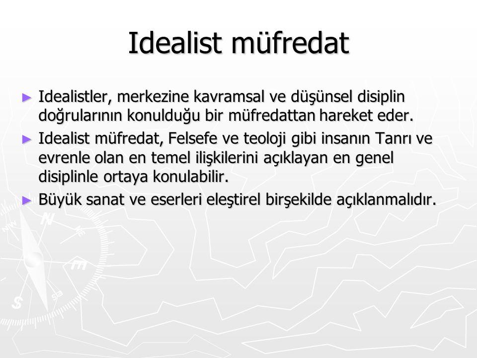 Idealist müfredat ► Idealistler, merkezine kavramsal ve düşünsel disiplin doğrularının konulduğu bir müfredattan hareket eder. ► Idealist müfredat, Fe