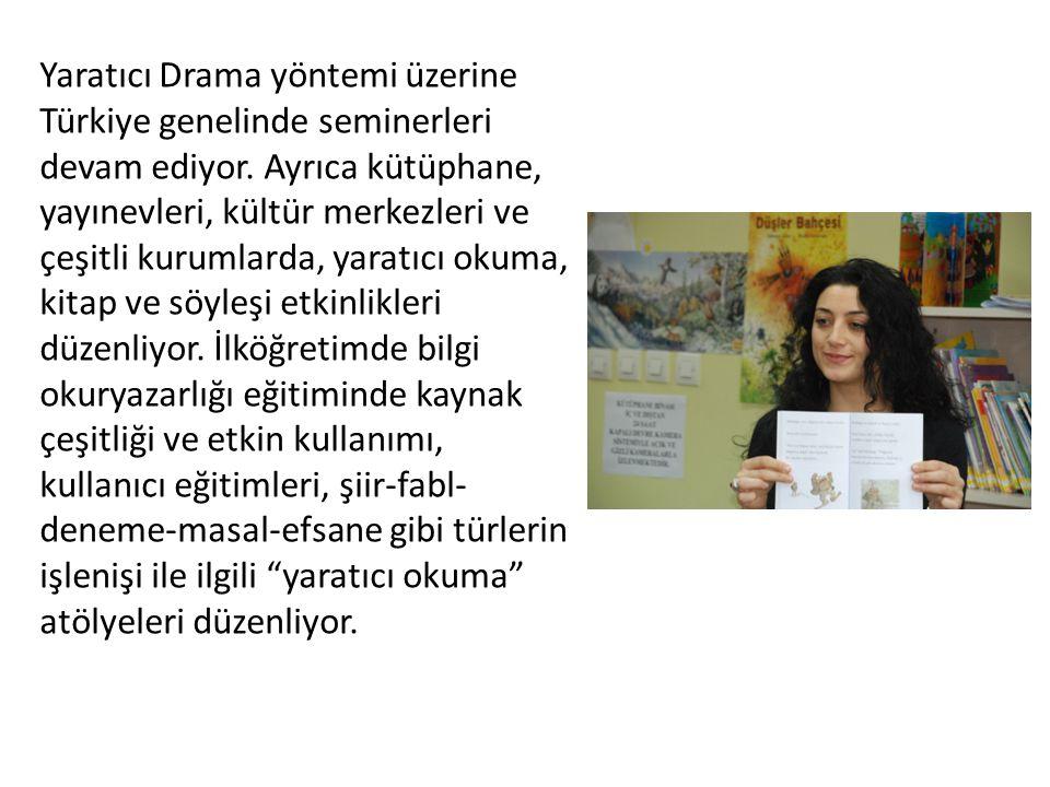 Yaratıcı Drama yöntemi üzerine Türkiye genelinde seminerleri devam ediyor. Ayrıca kütüphane, yayınevleri, kültür merkezleri ve çeşitli kurumlarda, yar