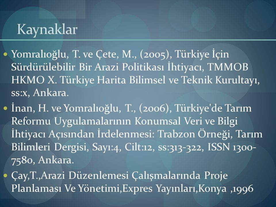 Kaynaklar Yomralıoğlu, T. ve Çete, M., (2005), Türkiye İçin Sürdürülebilir Bir Arazi Politikası İhtiyacı, TMMOB HKMO X. Türkiye Harita Bilimsel ve Tek