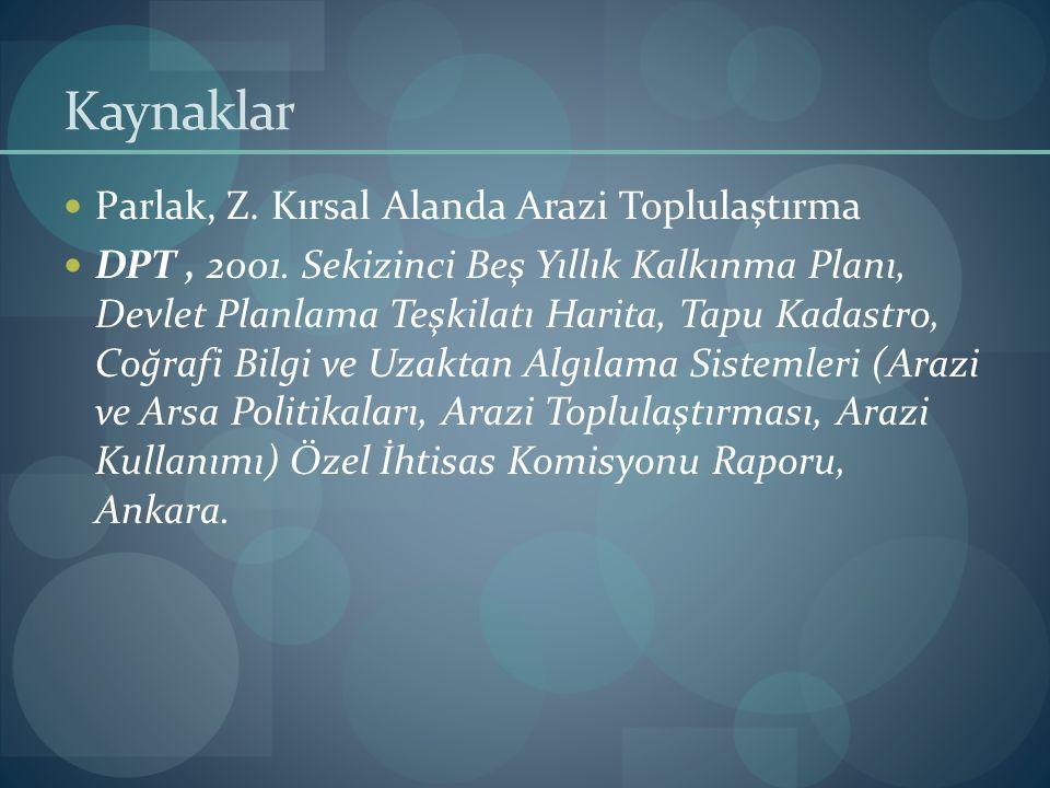 Kaynaklar Parlak, Z.Kırsal Alanda Arazi Toplulaştırma DPT, 2001.