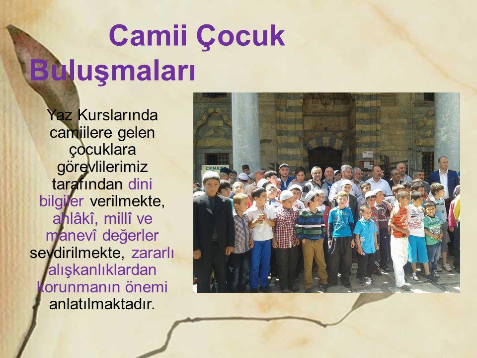 Camii Çocuk Buluşmaları Yaz Kurslarında camiilere gelen çocuklara görevlilerimiz tarafından dini bilgiler verilmekte, ahlâkî, millî ve manevî değerler