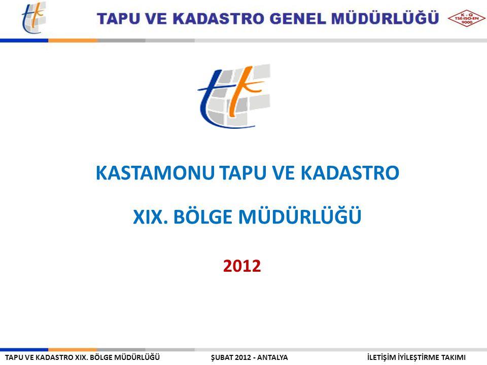 KASTAMONU TAPU VE KADASTRO XIX. BÖLGE MÜDÜRLÜĞÜ 2012 TAPU VE KADASTRO XIX.