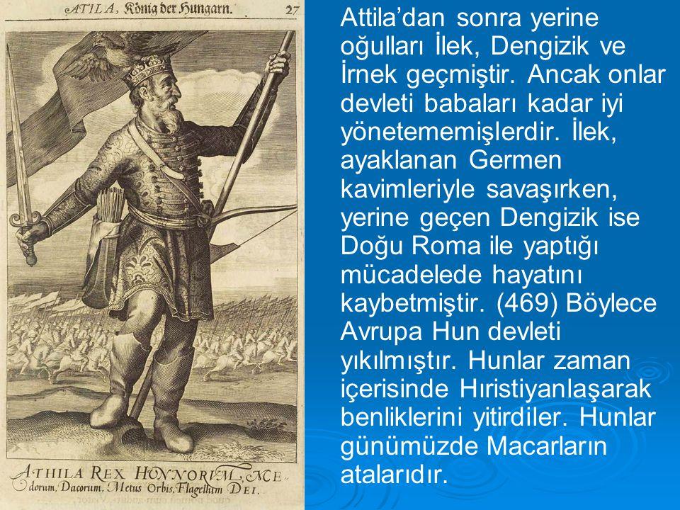 Attila'dan sonra yerine oğulları İlek, Dengizik ve İrnek geçmiştir. Ancak onlar devleti babaları kadar iyi yönetememişlerdir. İlek, ayaklanan Germen k