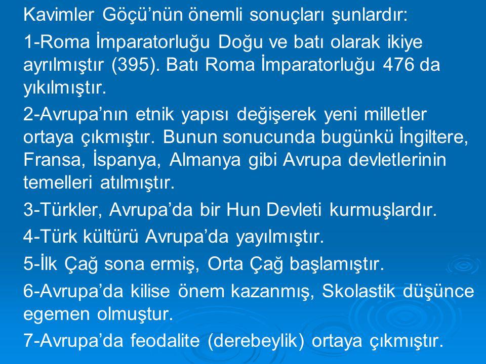 Kavimler Göçü'nün önemli sonuçları şunlardır: 1-Roma İmparatorluğu Doğu ve batı olarak ikiye ayrılmıştır (395). Batı Roma İmparatorluğu 476 da yıkılmı