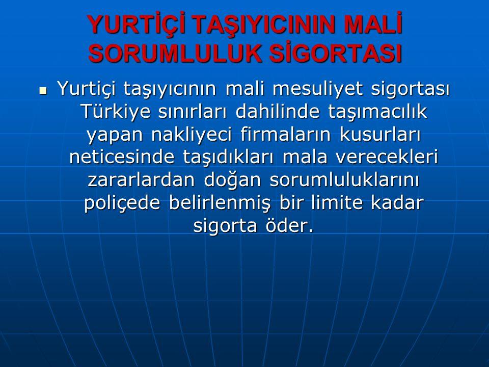 YURTİÇİ TAŞIYICININ MALİ SORUMLULUK SİGORTASI Yurtiçi taşıyıcının mali mesuliyet sigortası Türkiye sınırları dahilinde taşımacılık yapan nakliyeci fir