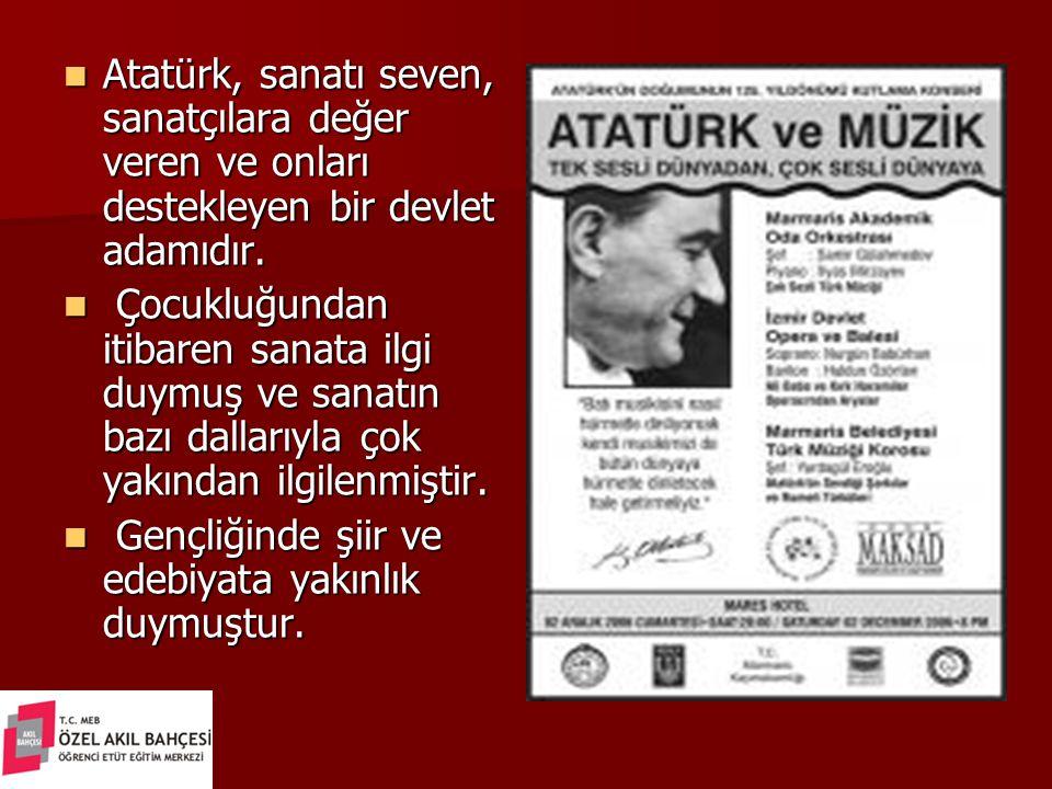 Atatürk, sanatı seven, sanatçılara değer veren ve onları destekleyen bir devlet adamıdır. Atatürk, sanatı seven, sanatçılara değer veren ve onları des