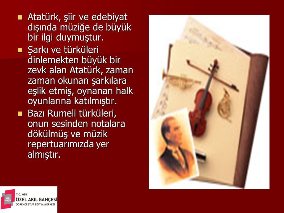 Atatürk, şiir ve edebiyat dışında müziğe de büyük bir ilgi duymuştur. Atatürk, şiir ve edebiyat dışında müziğe de büyük bir ilgi duymuştur. Şarkı ve t