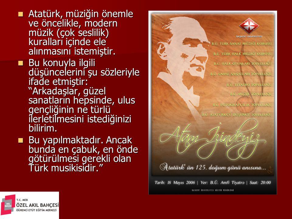 Atatürk, müziğin önemle ve öncelikle, modern müzik (çok seslilik) kuralları içinde ele alınmasını istemiştir. Atatürk, müziğin önemle ve öncelikle, mo