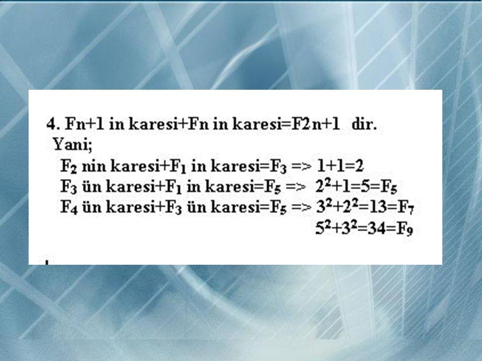 1.Fn=Fn-1 +Fn-2 n=1,2,3,… 2.(Fn+1,Fn)=1 Yani ardışık iki Fibonacci sayısı aralarında asaldır. 3. 3/2=1+1/2 5/3=1+2/3 8/5=1+3/5 13/8=1+5/8 …… (Fn+2)/(F