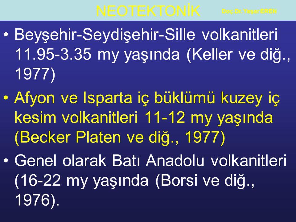 NEOTEKTONİK Doç.Dr. Yaşar EREN Beyşehir-Seydişehir-Sille volkanitleri 11.95-3.35 my yaşında (Keller ve diğ., 1977) Afyon ve Isparta iç büklümü kuzey i