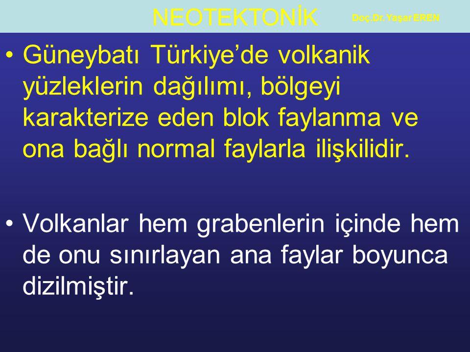 NEOTEKTONİK Doç.Dr. Yaşar EREN Güneybatı Türkiye'de volkanik yüzleklerin dağılımı, bölgeyi karakterize eden blok faylanma ve ona bağlı normal faylarla